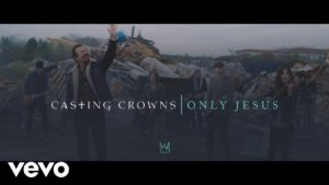 Casting Crowns – Only Jesus