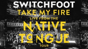 Switchfoot – Live From The NATIVE TONGUE Tour EP